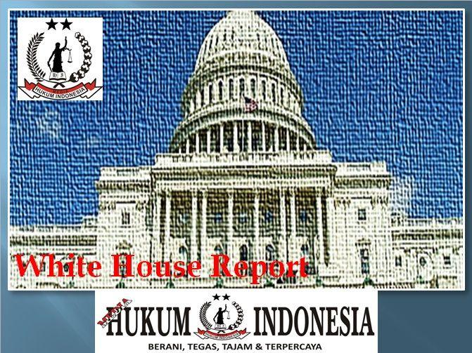 MEDIA HUKUM INDONESIA: WHITE HOUSE REPORT | Hukum