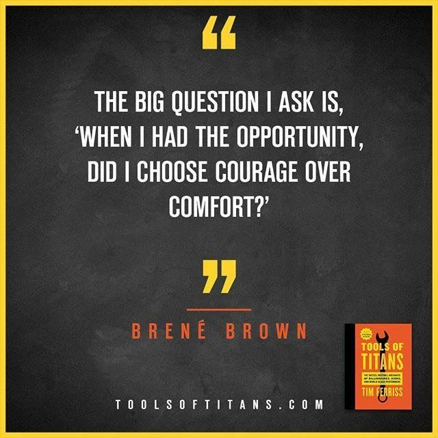 This an inspirational quote by Brené Brown that you can find in Tim Ferriss new book Tools of Titans. A great book for entrepreneurs, full of productivity, health, wealth, tips and habits!