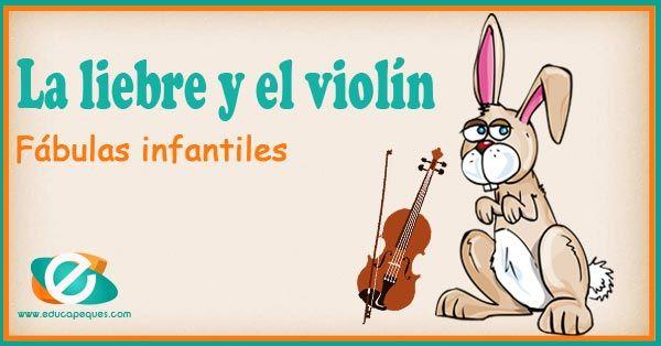 La Liebre Y El Violín Cuentos O Fábulas Para Niños Fabulas Para Ninos Responsabilidad Para Niños Fabulas Cortas