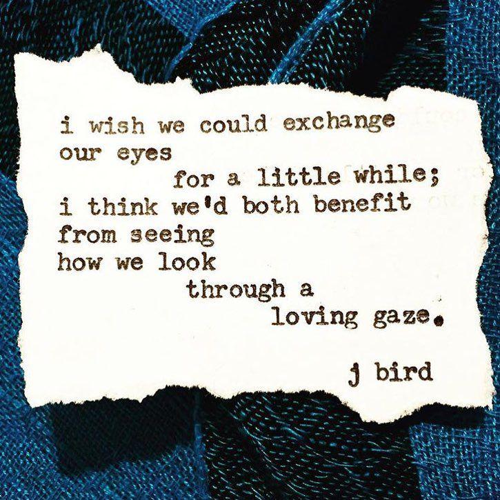 "J. Bird (@j.birdsmith) on Instagram: """"Loving Gaze"" -- J. Bird"" #somewords #toseeyourselfthroughtheeyesofsomeonewholovesyou"