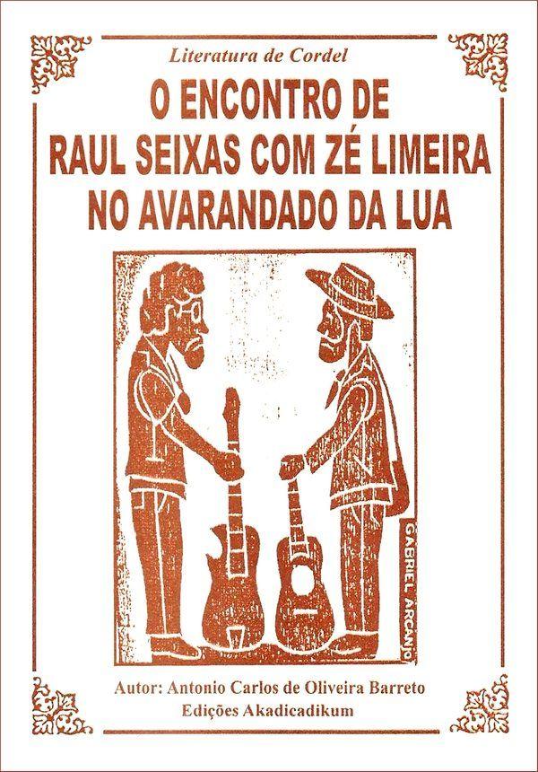 O encontro de Raul Seixas com Zé Limeira no avarandado da lua - Antonio Carlos de Oliveira Barreto