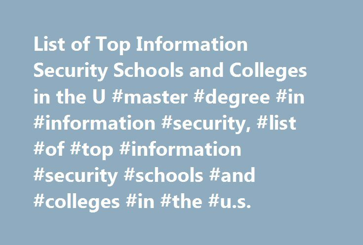 List of Top Information Security Schools and Colleges in the U #master #degree #in #information #security, #list #of #top #information #security #schools #and #colleges #in #the #u.s. http://new-hampshire.nef2.com/list-of-top-information-security-schools-and-colleges-in-the-u-master-degree-in-information-security-list-of-top-information-security-schools-and-colleges-in-the-u-s/  # List of Top Information Security Schools and Colleges in the U.S. Doctorate Doctor of Computer Science in…