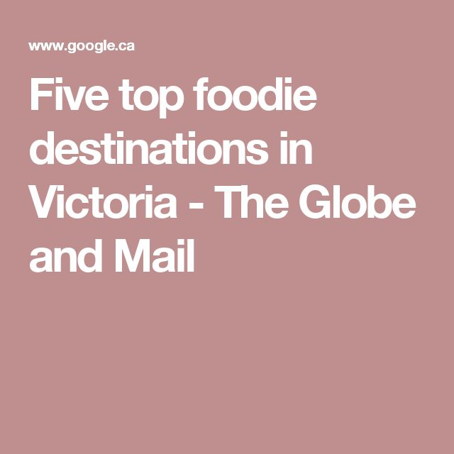 Five top foodie destinations in Victoria - The Globe and Mail