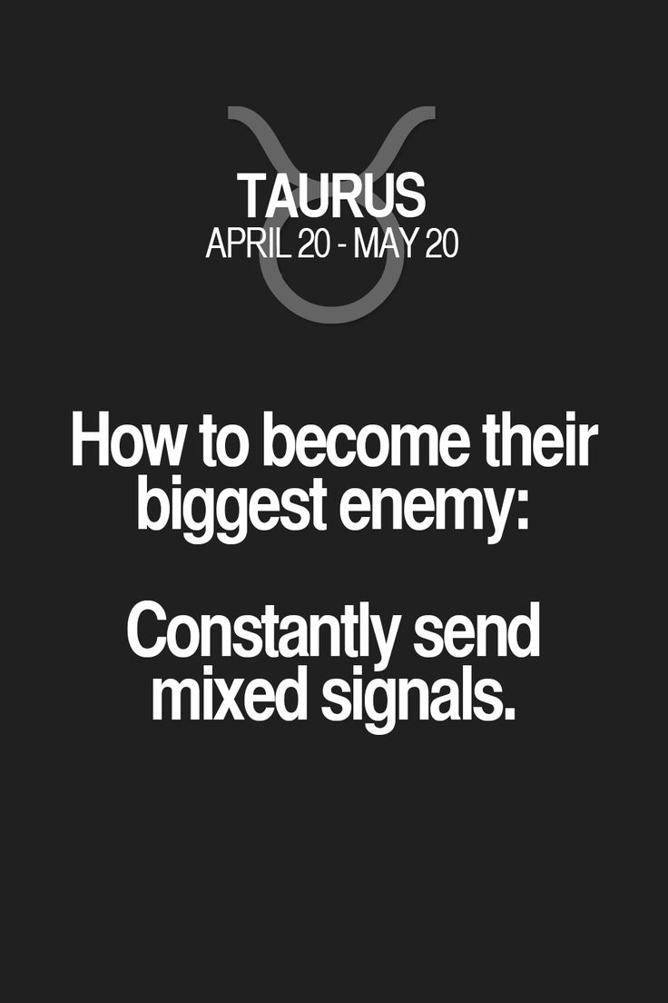 How to become their biggest enemy: Constantly send mixed signals. Taurus | Taurus Quotes | Taurus Horoscope | Taurus Zodiac Signs