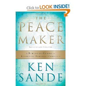 The Peacemaker: A Biblical Guide to Resolving Personal Conflict by Ken Sande