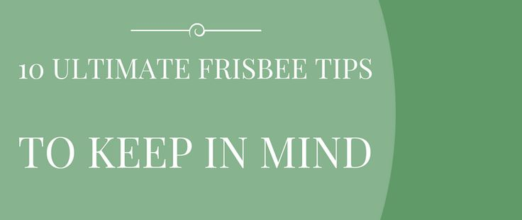 10 Ultimate Frisbee Tips To Keep In Mind. Check them out!