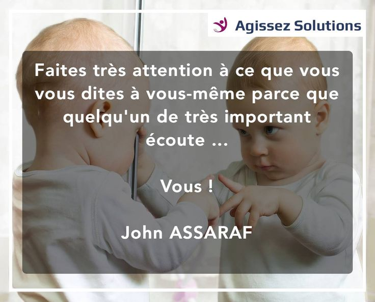 ⚠️  Attention à ce que vous VOUS dites ! John ASSARAF ⚠️ Site : www.agissezsolutions.com / Facebook : https://www.facebook.com/AgissezSolutions/