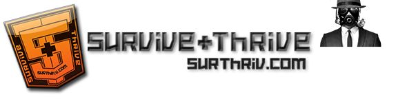 www.surthriv.com why register? Improvise Adapt Overcome Shelter Water Fire Food First Aid Outdoor Cooking Adventure Stories Camping and Outdoor Gear Hunting Handy Resources Common Prepping Topics BOB, GHB, 72hr, SHTF BAG, Bug Out Bags Bug Out Vehicles Security Alternative Power Desired Skills Bug Out Location Stores Survival Gear Family Emergency Planning Communications Making Progress Disaster Scenarios Tips n Tricks Guns Re-Loading Bladed and Other Weapons Martial Arts Self Defense