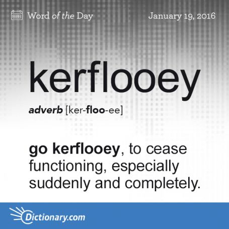 "kerflooey: Dictionary.com Word of the Day  ""When all else fails...kerflooey..."