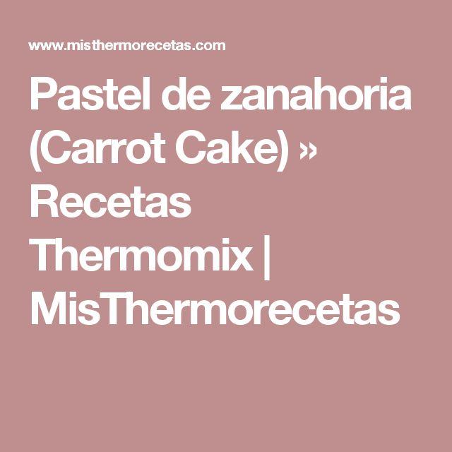 Pastel de zanahoria (Carrot Cake) » Recetas Thermomix | MisThermorecetas
