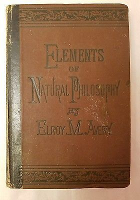 Elements of Natural Philosophy 1878 By Elroy M. Avery Rare uncommon antique