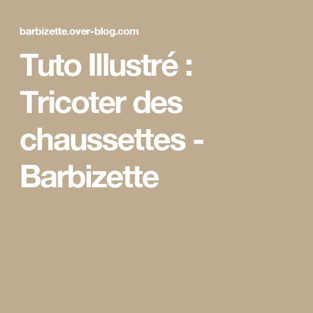Tuto Illustré : Tricoter des chaussettes - Barbizette