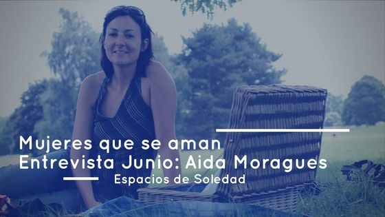 Espacios de Soledad: Entrevista Junio: Aida Moragues
