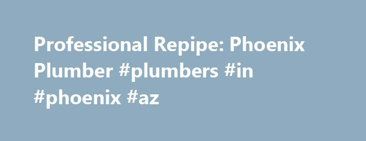 Professional Repipe: Phoenix Plumber #plumbers #in #phoenix #az http://cameroon.nef2.com/professional-repipe-phoenix-plumber-plumbers-in-phoenix-az/  # Repipe Pipes in older Phoenix homes are generally made from galvanized steel or iron. These materials are reactive and will eventually start to corrode. When corrosion occurs, you will experience problems with your plumbing system like discolored water, bad-smelling water, and leaks. Corroded pipes need to be replaced before they get worse…