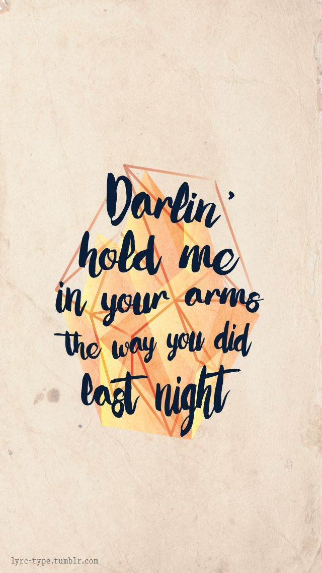 """""""Darlin' hold me in your arms The way you did last nigh,t ..."""