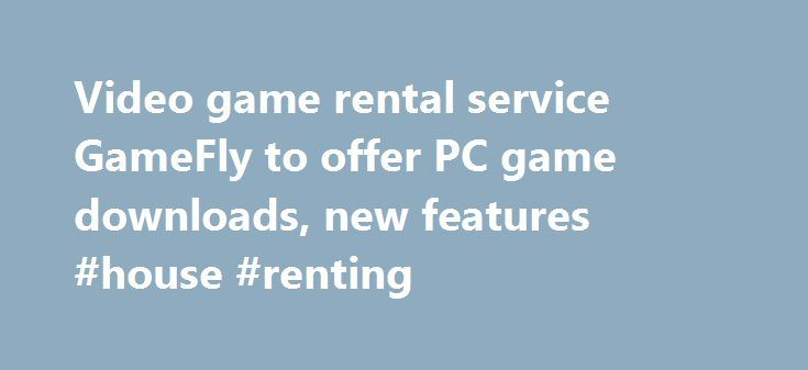 Video game rental service GameFly to offer PC game downloads, new features #house #renting http://rental.remmont.com/video-game-rental-service-gamefly-to-offer-pc-game-downloads-new-features-house-renting/  #game rentals online # Video game rental service GameFly to offer PC game downloads, new features Updated Video game rental company GameFly is looking to evolve into a one-stop online destination for video games — like Netflix is for movies and TV. Later this year, in time for the holiday…
