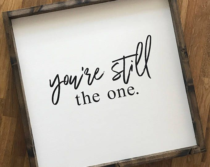 You're Still the One // Wood Frame Sign // Farmhouse Style ...