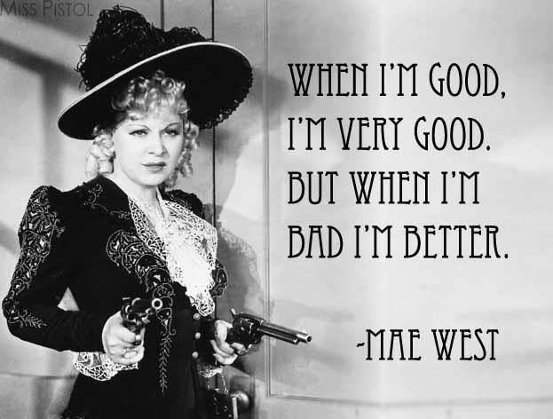 Image result for mae west quotes when I am good