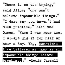 """Alice in Wonderland by Lewis Carroll (quotable card) $2.95  #quote """"there is no use trying,"""" said alice; """"one can't believe impossible things."""" """"i dare say you haven't had much practice,"""" said the queen. """"when I was your age, i always did it for half an hour a day. Why, sometimes i've believed as many as six impossible things before breakfast."""" -lewis carroll"""
