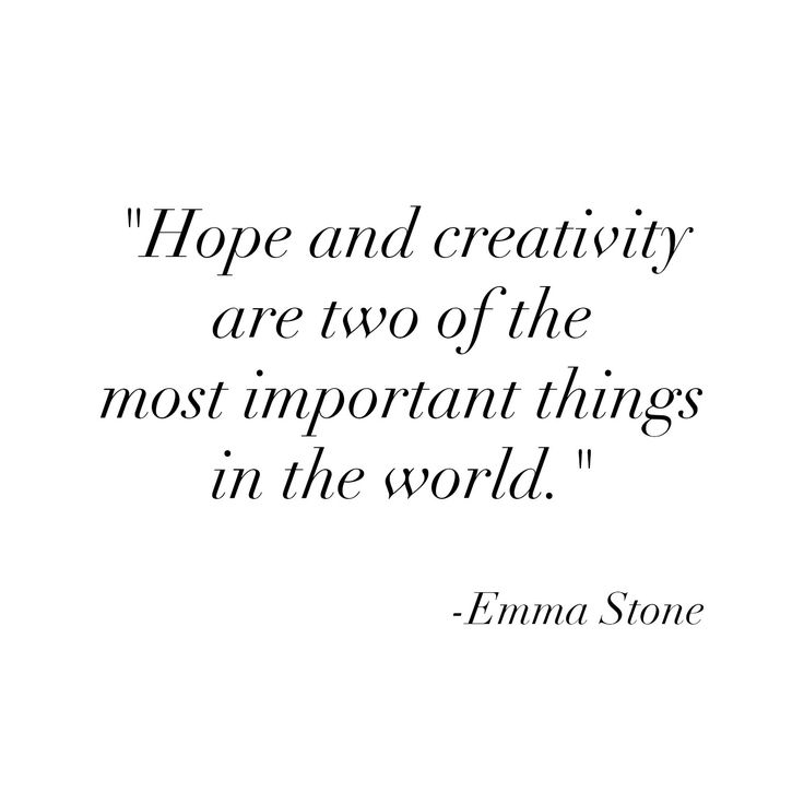 Hope and creativity are two of the most important things in the world. -Emma Stone on La La Land