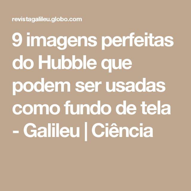 9 imagens perfeitas do Hubble que podem ser usadas como fundo de tela - Galileu | Ciência