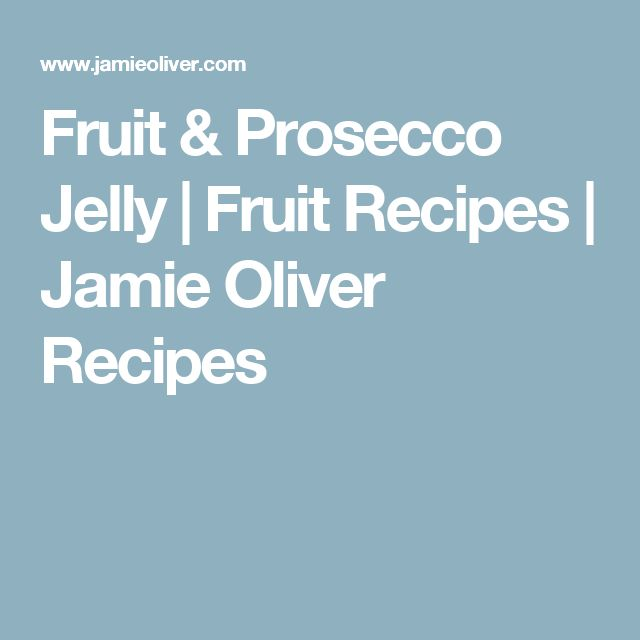 Fruit & Prosecco Jelly | Fruit Recipes | Jamie Oliver Recipes