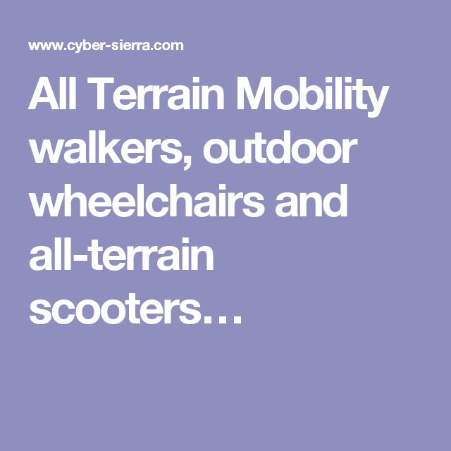All Terrain Mobility walkers, outdoor wheelchairs and all-terrain scooters…