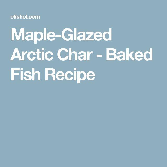 Maple-Glazed Arctic Char - Baked Fish Recipe