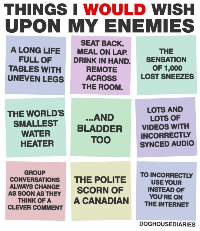 Things I would wish upon my enemies (part 2)