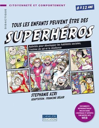 Tous les enfants peuvent être des superhéros: Activités pour développer les habiletés sociales, l'estime de soi et la résilience. (2015).