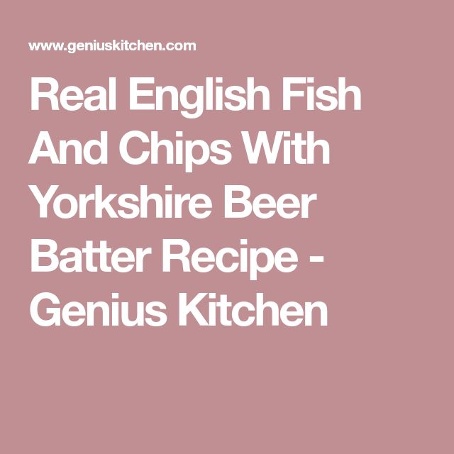 Real English Fish And Chips With Yorkshire Beer Batter Recipe - Genius Kitchen