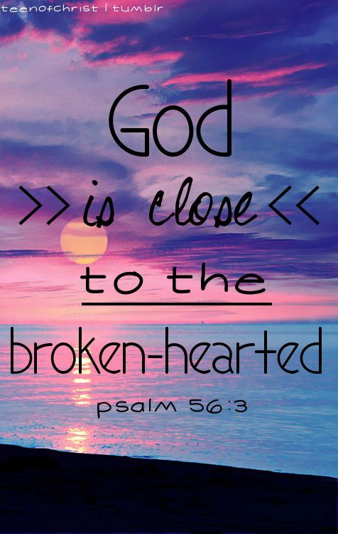 God is close to the broken-hearted.