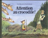 Attention au crocodile Lisa Moroni, Eva Eriksson Ecole Des Loisirs - Les Lutins