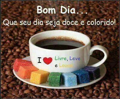 Mensagens de bom dia com carinho - bom dia... que seu dia seja doce e colorido