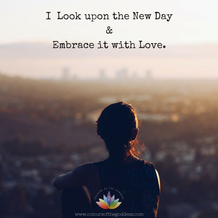 I Look upon the New Day and Embrace it with Love #affirmations #selflove #living #healing #life #Empowerment