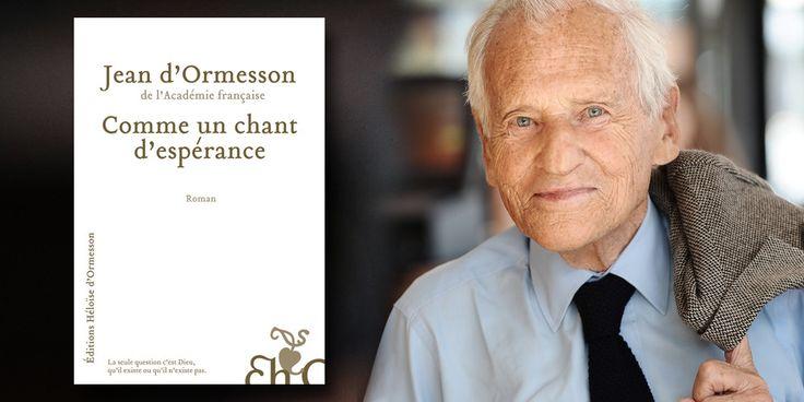 """Jean d'Ormesson - """"Comme un chant d'espérance"""""""