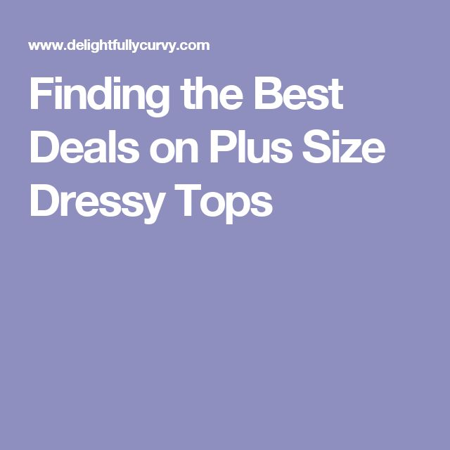 Finding the Best Deals on Plus Size Dressy Tops