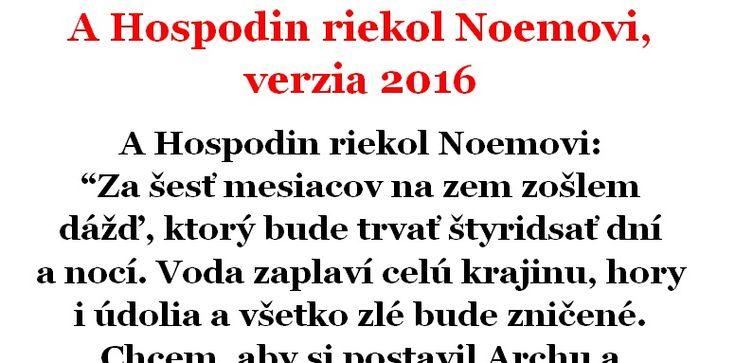 """A Hospodin riekol Noemovi: """"Za šesť mesiacov na zem zošlem dážď, ktorý bude trvať štyridsať dní..."""