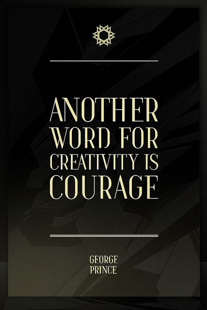 """Another word for creativity is courage."" - George Prince #quotes #writing *"