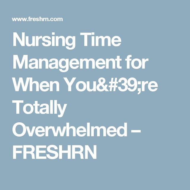 Nursing Time Management for When You're Totally Overwhelmed – FRESHRN