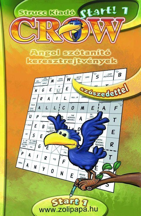 Crow 1 Start! Leírás: A Crow 1 Start c. kötet az angol nyelv és kultúra rejtelmeibe vezeti be a játékos kedvű nyelvtanulót. Keresztrejtvények segítségével gyakoroltatja a legegyszerűbb nyelvtani szerkezeteket és támogatja a kezdő szókincs elsajátítását. www.zolipapa.hu