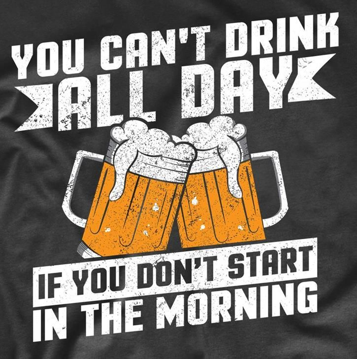 You Can T Drink All Day If You Don T Start In The Morning Shirt Drinking Quote Shirts Birthday Quotes Funny For Her Funny Drinking Quotes