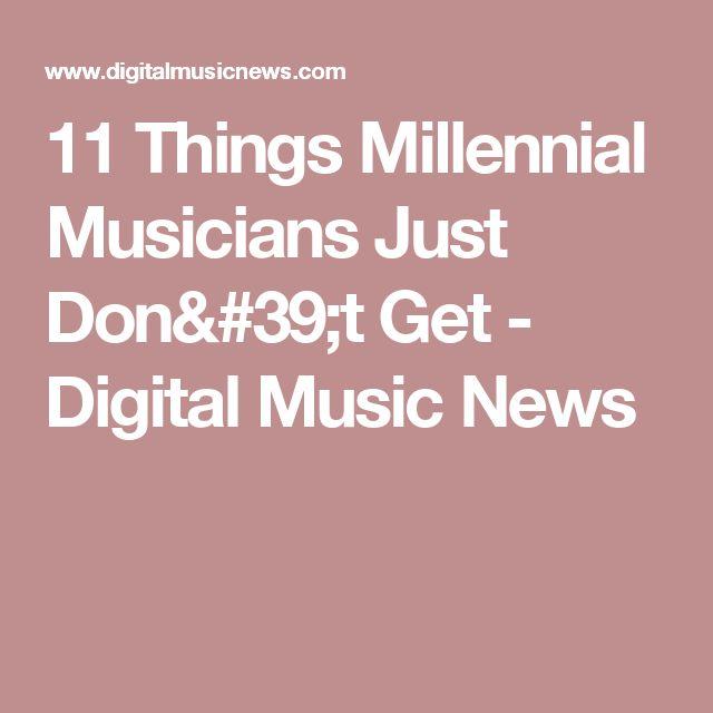 11 Things Millennial Musicians Just Don't Get - Digital Music News
