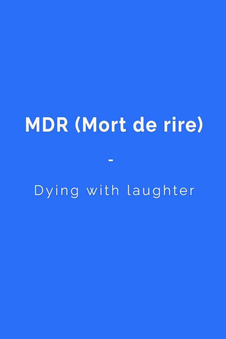 MDR is the French counterpart of LOL! For more French slang and acronyms for texting and instant messaging, check out this Talk in French article: https://www.talkinfrench.com/french-text-slang/ |  If you want a complete list of French vocabulary, grab a copy of the most comprehensive French Vocabulary e-book here: https://store.talkinfrench.com/product/french-vocabulary-ebook/