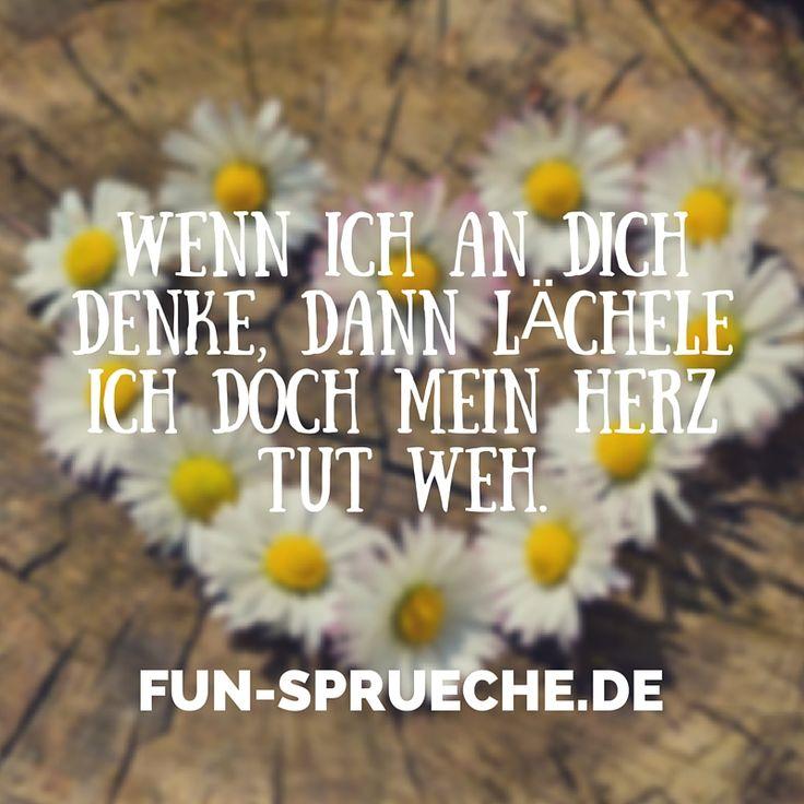 Wenn ich an Dich denke, dann lächele ich doch mein Herz tut weh. Gefunden auf www.fun-sprueche.de