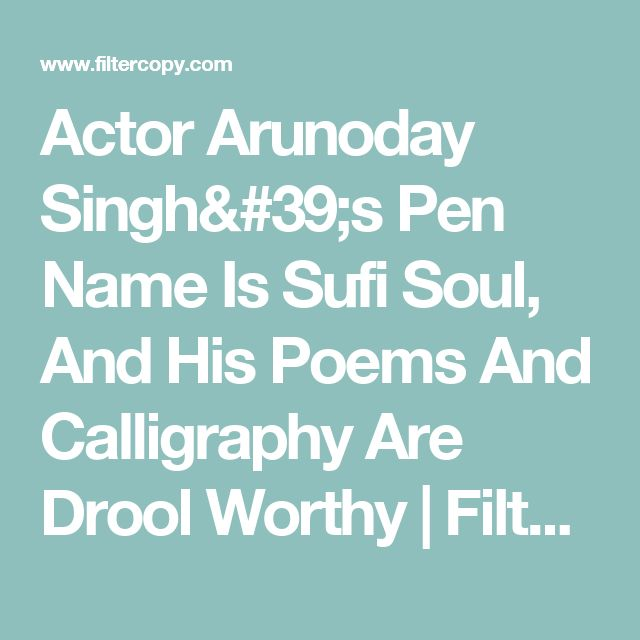 Actor Arunoday Singh's Pen Name Is Sufi Soul, And His Poems And Calligraphy Are Drool Worthy | Filter Copy