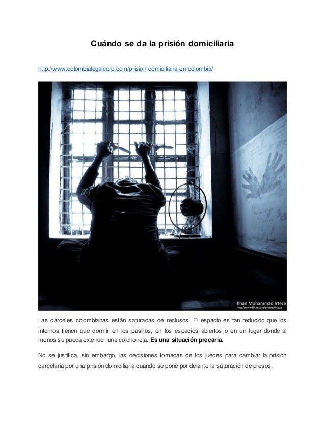 Cuándo se da la prisión domiciliaria http://www.colombialegalcorp.com/prision-domiciliaria-en-colombia/ Las cárceles colom...