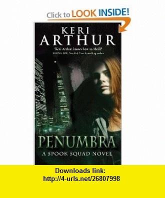 Penumbra (Spook Squad Trilogy) (9780749909130) Keri Arthur , ISBN-10: 0749909137  , ISBN-13: 978-0749909130 ,  , tutorials , pdf , ebook , torrent , downloads , rapidshare , filesonic , hotfile , megaupload , fileserve