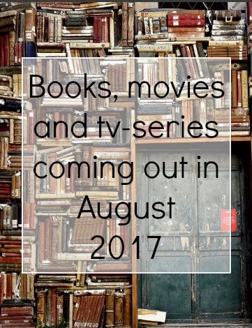 Books, movies and tv-series coming out in August 2017 - Caffeinated Chapters