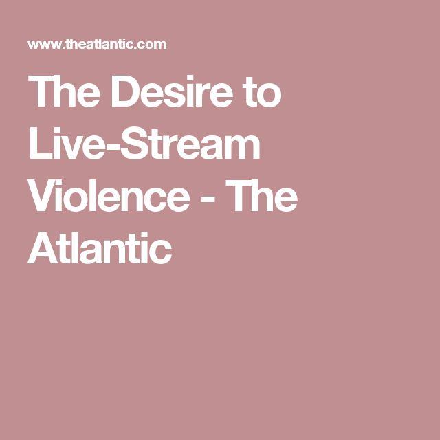 The Desire to Live-Stream Violence - The Atlantic